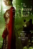 The Princess and the Bear eBook by Mette Ivie Harrison