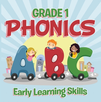 Grade 1 Phonics: Early Learning Skills - Phonics for Kids Alphabets Grade One ebook by Baby Professor
