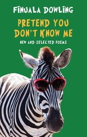 Pretend You Don't Know Me - New and Selected Poems ebook by Finuala Dowling