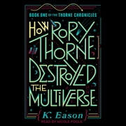 How Rory Thorne Destroyed the Multiverse audiobook by K. Eason