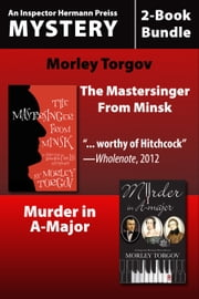 Inspector Hermann Preiss Mysteries 2-Book Bundle - Murder in A-Major / The Mastersinger from Minsk ebook by Morley Torgov