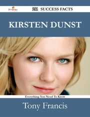 Kirsten Dunst 211 Success Facts - Everything you need to know about Kirsten Dunst ebook by Tony Francis