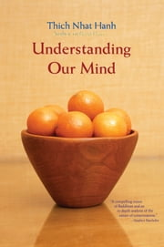 Understanding Our Mind - 50 Verses on Buddhist Psychology ebook by Thich Nhat Hanh