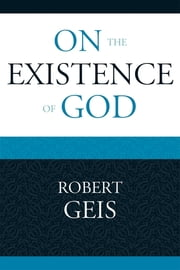 On the Existence of God ebook by Robert Geis