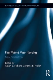 First World War Nursing - New Perspectives ebook by Alison S. Fell,Christine E. Hallett