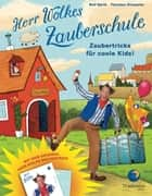 Herr Wolkes Zauberschule - Band 1 - Zaubertricks für coole Kids! ebook by Rolf Barth, Thorsten Droessler
