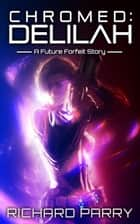 Chromed: Delilah - A Cyberpunk Contingency Story ebook by Richard Parry