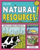 EXPLORE NATURAL RESOURCES! - WITH 25 GREAT PROJECTS ebook by Anita Yasuda, Jennifer Keller