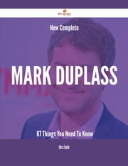 New- Complete Mark Duplass - 67 Things You Need To Know ebook by Chris Smith