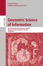 Geometric Science of Information - Second International Conference, GSI 2015, Palaiseau, France, October 28-30, 2015, Proceedings ebook by Frank Nielsen, Frederic Barbaresco