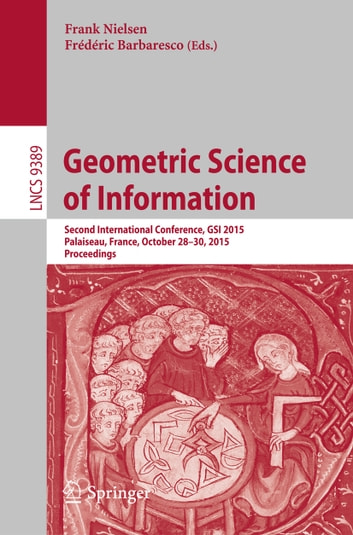 Geometric Science of Information - Second International Conference, GSI 2015, Palaiseau, France, October 28-30, 2015, Proceedings ebook by