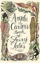 Angela Carter's Book Of Fairy Tales ebook by Angela Carter