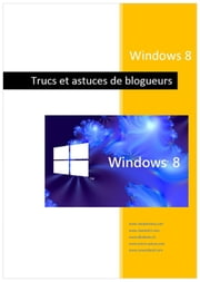 Windows 8 - Trucs de blogueurs ebook by Michel Martin