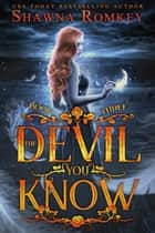 The Devil You Know - Speak of the Devil, #3 ebook by Shawna Romkey