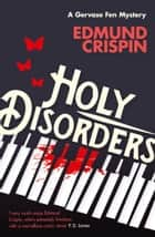 Holy Disorders (A Gervase Fen Mystery) ebook by Edmund Crispin