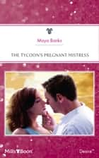 The Tycoon's Pregnant Mistress ebook by Maya Banks