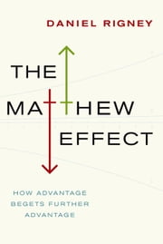 The Matthew Effect - How Advantage Begets Further Advantage ebook by Daniel Rigney