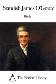 Works of Standish James O'Grady ebook by Standish James O'Grady