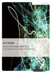 Lucid Dreaming Made Easy. Your Quick-Access Guide to Lucid Dreams ebook by Nico Klingler