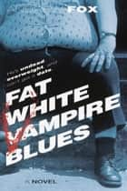 Fat White Vampire Blues ebook by Andrew Fox