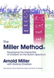 The Miller Method (R) - Developing the Capacities of Children on the Autism Spectrum ebook by Arnold Miller