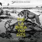 La Brea Tar Pits, The: The History and Legacy of One of the World's Most Famous Fossil Sites audiobook by Charles River Editors
