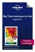 Big Trips Amérique du Sud - Argentine ebook by LONELY PLANET FR