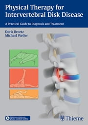 Physical Therapy for Intervertebral Disk Disease - A Practical Guide to Diagnosis and Treatment ebook by Doris Broetz,Michael Weller