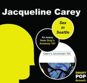 Sex in Seattle - An Essay on Grey's Anatomy ebook by Jacqueline Carey