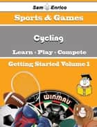 A Beginners Guide to Cycling (Volume 1) - A Beginners Guide to Cycling (Volume 1) ebook by Glady Peeler