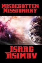 Misbegotten Missionary ebook by Isaac Asimov