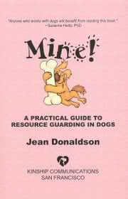 MINE! - A PRACTICAL GUIDE TO RESOURCE GUARDING IN DOGS ebook by Jean Donaldson