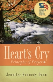 Heart's Cry, Revised Edition - Principles of Prayer ebook by Jennifer Kennedy Dean