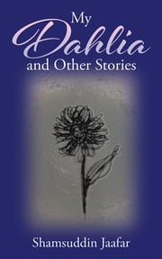 My Dahlia and Other Stories ebook by Shamsuddin Jaafar