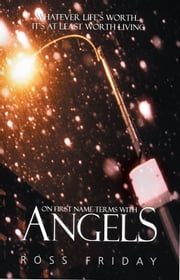 On First Name Terms With Angels ebook by Ross Friday
