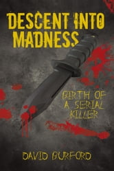 Descent into Madness - Birth of a Serial Killer ebook by David Burford