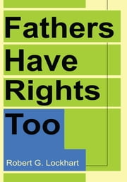 Fathers Have Rights Too ebook by Robert G. Lockhart
