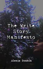Ebook The Write Story Manifesto di Alexis Donkin