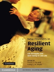 New Frontiers in Resilient Aging - Life-Strengths and Well-Being in Late Life ebook by Prem S. Fry,Corey L. M. Keyes, PhD