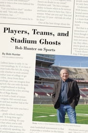Players, Teams, and Stadium Ghosts - Bob Hunter on Sports ebook by Bob Hunter