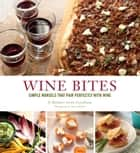 Wine Bites - 64 Simple Nibbles That Pair Perfectly with Wine ebook by Barbara Scott-Goodman, Kate Mathis