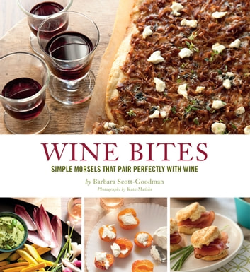 Wine Bites - 64 Simple Nibbles That Pair Perfectly with Wine ebook by Barbara Scott-Goodman