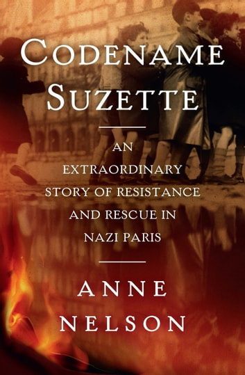Codename Suzette - An extraordinary story of resistance and rescue in Nazi Paris ebook by Anne Nelson