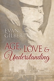 Age, Love, and Understanding ebook by Evan Gilbert