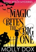 Magic Bites the Big One - Cozy Witch Mysteries, #2 ebook by Molly Dox