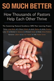 So Much Better - How Thousands of Pastors Help Each Other Thrive ebook by Janet Maykus,Brenda K. Harewood,D Bruce Roberts,James Bowers