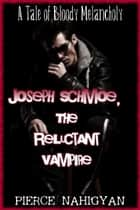 Joseph Schmoe, The Reluctant Vampire - A Tale of Bloody Melancholy ebook by Pierce Nahigyan