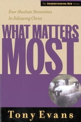 What Matters Most - Four Absolute Necessities in Following Christ ebook by Tony Evans