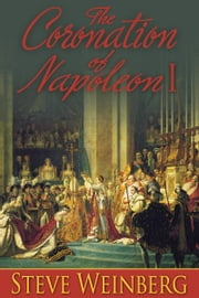 The Coronation of Napoleon I ebook by Steve Weinberg