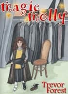 Magic Molly Book One The Mirror Maze ebook by Trevor Forest